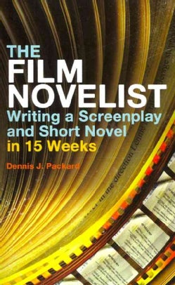 The Film Novelist: Writing a Screenplay and Short Novel in 15 Weeks (Paperback)