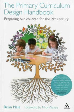 The Primary Curriculum Design Handbook: Preparing Our Children for the 21st Century (Paperback)