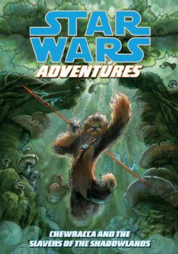 Star Wars Adventures: Chewbacca and the Slavers of the Shadowlands (Paperback)