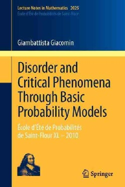 Disorder and Critical Phenomena Through Basic Probability Models: Ecole D'ete De Probabilites De Saint-flour Xl- ... (Paperback)