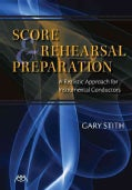 Score and Rehearsal Preparation: A Realistic Approach for Instrumental Conductors (Paperback)