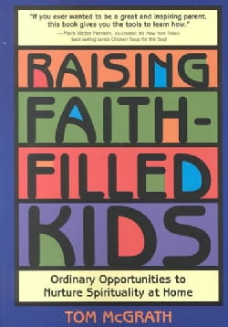 Raising Faith-Filled Kids: Ordinary Opportunities to Nurture Spirituality at Home (Paperback)