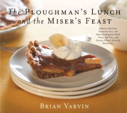 Ploughman's Lunch and the Miser's Feast: Authentic Pub Food, Restaurant Fare, and Home Cooking from Small Towns, ... (Hardcover)