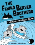The Flying Beaver Brothers and the Evil Penguin Plan (Paperback)
