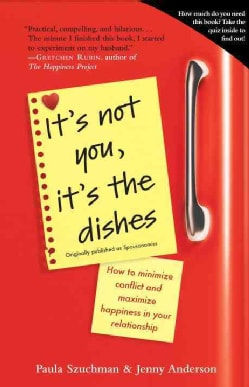 It's Not You, It's the Dishes: How to Minimize Conflict and Maximize Happiness in Your Relationship (Paperback)