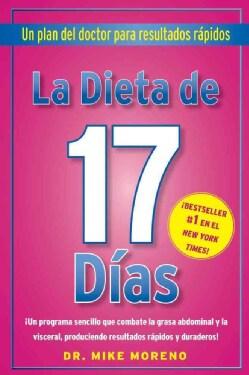 La Dieta de 17 Dias / 17 Days Diet: Un Plan De Doctor Para Resultados Rapidos / a Doctor's Plan for Fast Results (Paperback)