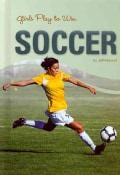Girls Play to Win Soccer (Hardcover)
