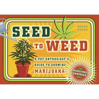 Seed to Weed: A Pot Enthusiast's Guide to Growing Marijuana (Paperback)
