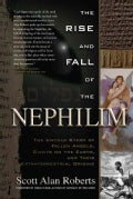 The Rise and Fall of the Nephilim: The Untold Story of Fallen Angels, Giants on the Earth, and Their Extraterrest... (Paperback)