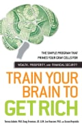 Train Your Brain to Get Rich: The Simple Program That Primes Your Gray Cells for Wealth, Prosperity, and Financia... (Paperback)