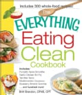 The Everything Eating Clean Cookbook: Includes - Pumpkin Spice Smoothie, Garlic Chicken Stir-fry, Tex-mex Tacos, ... (Paperback)