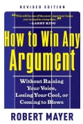 How to Win Any Argument: Without Raising Your Voice, Losing Your Cool, or Coming to Blows (Paperback)