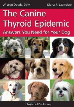 The Canine Thyroid Epidemic: Answers You Need for Your Dog (Paperback)