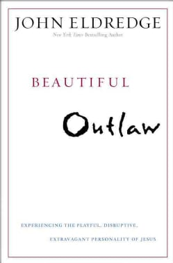 Beautiful Outlaw: Experiencing the Playful, Disruptive, Extravagant Personality of Jesus (Hardcover)