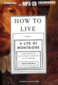 How to Live: Or a Life of Montaigne in One Question and Twenty Attempts at an Answer (CD-Audio)