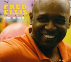 FRED ELLIS - ALWAYS LOVE YOUR LIFE