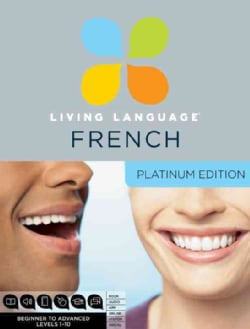 Living Language French: Beginner to Advanced, Levels 1-10: Platinum Edition