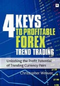 The 4 Keys to Profitable Forex Trend Trading: Unlocking the Profit Potential of Trending Currency Pairs (Paperback)