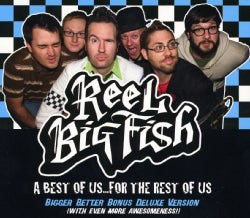 Reel Big Fish - A Best of Us, For The Rest of Us (Bigger Better Bonus Deluxe Version)