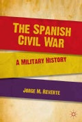 The Spanish Civil War: A Military History (Hardcover)