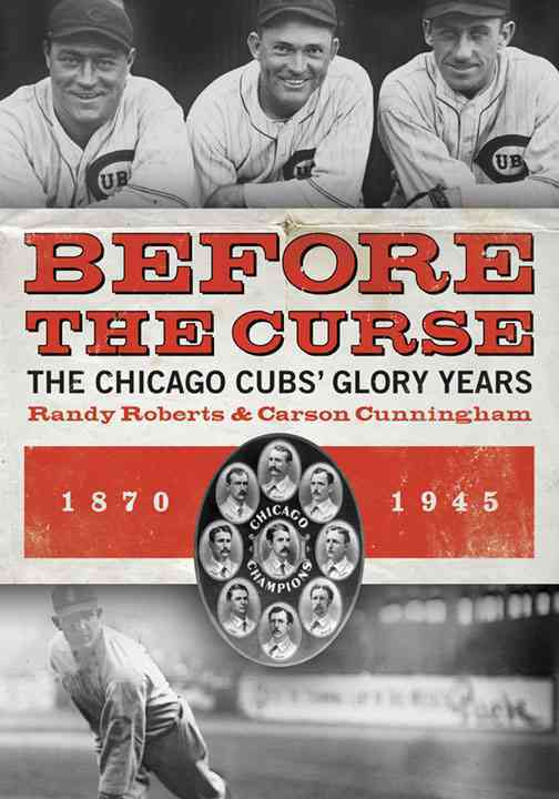 Before the Curse: The Chicago Cubs' Glory Years, 1870-1945 (Paperback)
