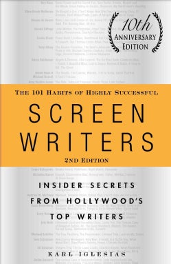 The 101 Habits of Highly Successful Screenwriters: Insider Secrets from Hollywood's Top Writers (Paperback)