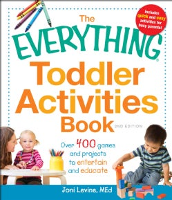 The Everything Toddler Activities Book: Over 400 Games and Projects to Entertain and Educate (Paperback)