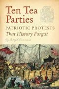 Ten Tea Parties: Patriotic Protests That History Forgot (Hardcover)