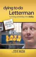 Dying to Do Letterman: Turning Someday into Today (Paperback)