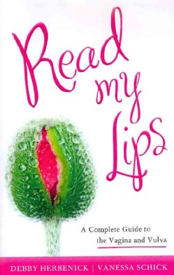 Read My Lips: A Complete Guide to the Vagina and Vulva (Paperback)
