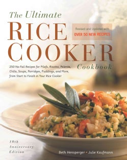 The Ultimate Rice Cooker Cookbook: 250 No-Fail Recipes for Pilafs, Risottos, Polenta, Chilis, Soups, Porridges, P... (Paperback)