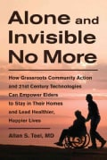 Alone and Invisible No More: How Grassroots Community Action and 21st Century Technologies Can Empower Elders to ... (Paperback)