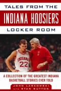 Tales from the Indiana Hoosiers Locker Room: A Collection of the Greatest Indiana Basketball Stories Ever Told (Hardcover)