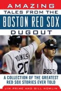 Amazing Tales from the Boston Red Sox Dugout: A Collection of the Greatest Red Sox Stories Ever Told (Hardcover)