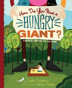 How Do You Feed a Hungry Giant?: A Munch-and-Sip Pop-up Book (Hardcover)
