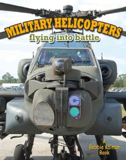 Military Helicopters: Flying into Battle (Hardcover)