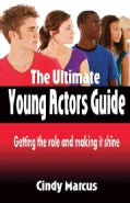 The Ultimate Young Actors Guide: Getting the Role and Making It Shine (Paperback)