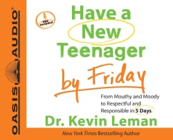 Have a New Teenager by Friday: From Mouthy and Moody to Respectful and Responsible in 5 Days (CD-Audio)