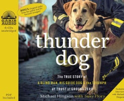 Thunder Dog: The True Story of a Blind Man, His Guide Dog, and the Triumph of Trust at Ground Zero; Included PDF (CD-Audio)