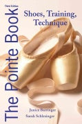 The Pointe Book: Shoes, Training & Technique (Paperback)