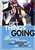 Get Things Going: 85 Asset-Building Activities for Workshops, Presentations, and Meetings (Paperback)