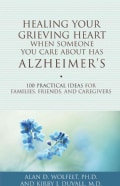 Healing Your Grieving Heart When Someone You Care About Has Alzheimer's: 100 Practical Ideas for Families, Friend... (Paperback)