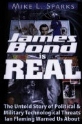 James Bond Is Real: The Untold Story of Political & Military Technological Threats Ian Fleming Warned Us About (Paperback)