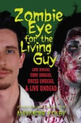 Zombie Eye for the Living Guy: Look Undead, Cook Undead, Dress Undead, and Live Undead (Paperback)