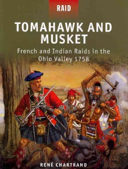 Tomahawk and Musket: French and Indian Raids in the Ohio Valley 1758 (Paperback)