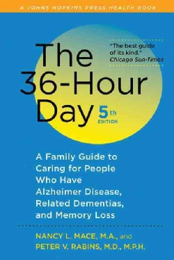 The 36-Hour Day: A Family Guide to Caring for Persons with Alzheimer Disease, Related Dementing Illnesses, and Me... (Paperback)