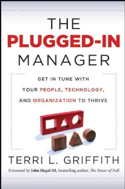 The Plugged-In Manager: Get in Tune With Your People, Technology, and Organization to Thrive (Hardcover)