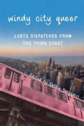 Windy City Queer: LGBTQ Dispatches from the Third Coast (Paperback)