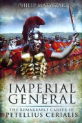 Imperial General: The Remarkable Career of Petellius Cerialis (Hardcover)