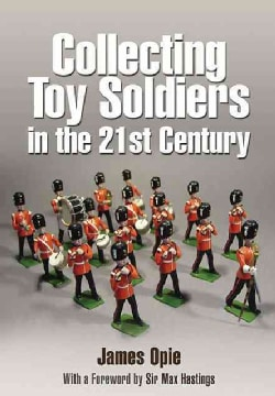 Collecting Toy Soldiers in the 21st Century (Hardcover)